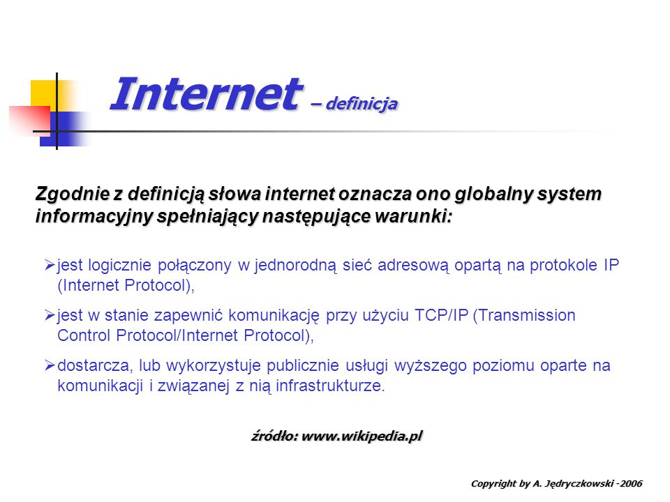 Internet – definicjaZgodnie z definicją słowa internet oznacza ono globalny system informacyjny spełniający następujące warunki: