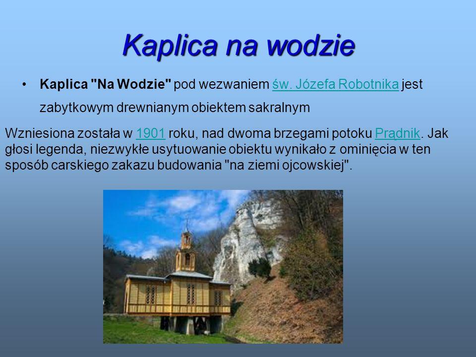 Kaplica na wodzie Kaplica Na Wodzie pod wezwaniem św. Józefa Robotnika jest zabytkowym drewnianym obiektem sakralnym.