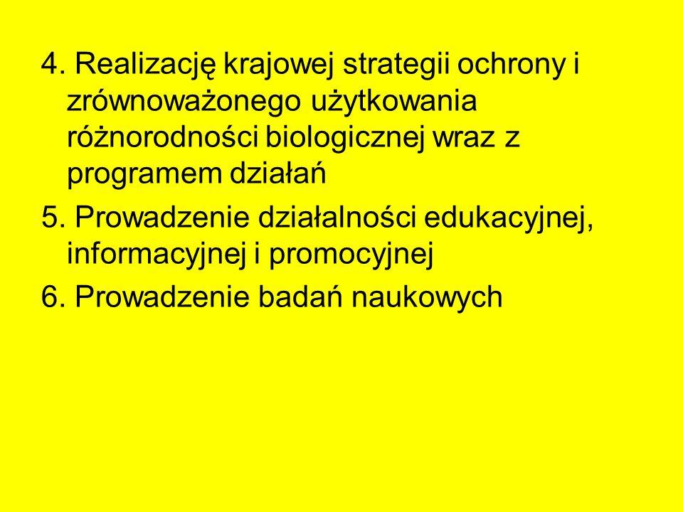 4. Realizację krajowej strategii ochrony i zrównoważonego użytkowania różnorodności biologicznej wraz z programem działań