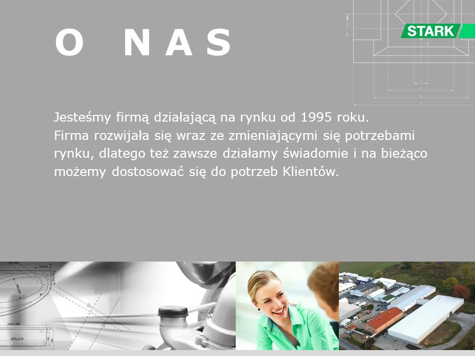 O N A S Jesteśmy firmą działającą na rynku od 1995 roku.