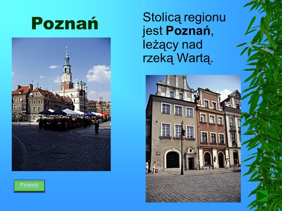 Stolicą regionu jest Poznań, leżący nad rzeką Wartą.
