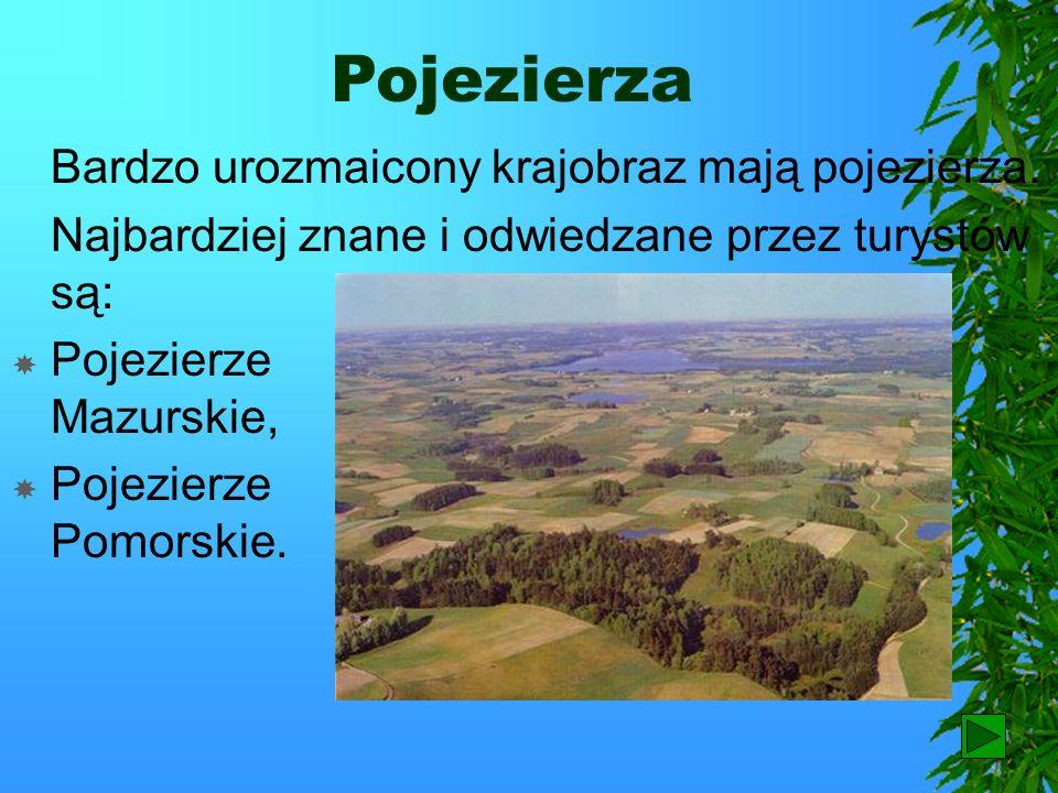 Pojezierza Bardzo urozmaicony krajobraz mają pojezierza.