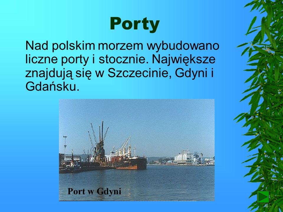 PortyNad polskim morzem wybudowano liczne porty i stocznie. Największe znajdują się w Szczecinie, Gdyni i Gdańsku.