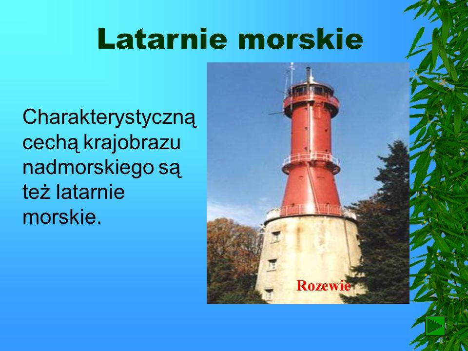 Latarnie morskie Charakterystyczną cechą krajobrazu nadmorskiego są też latarnie morskie. Rozewie.