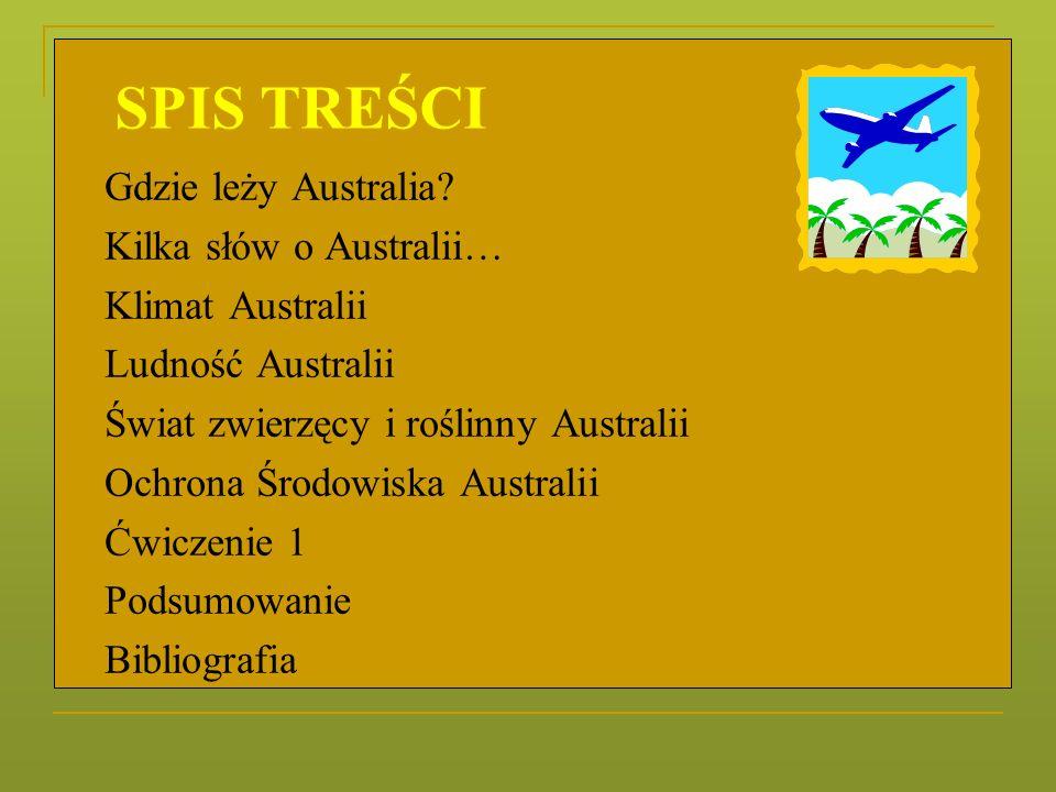 SPIS TREŚCI Gdzie leży Australia Kilka słów o Australii…