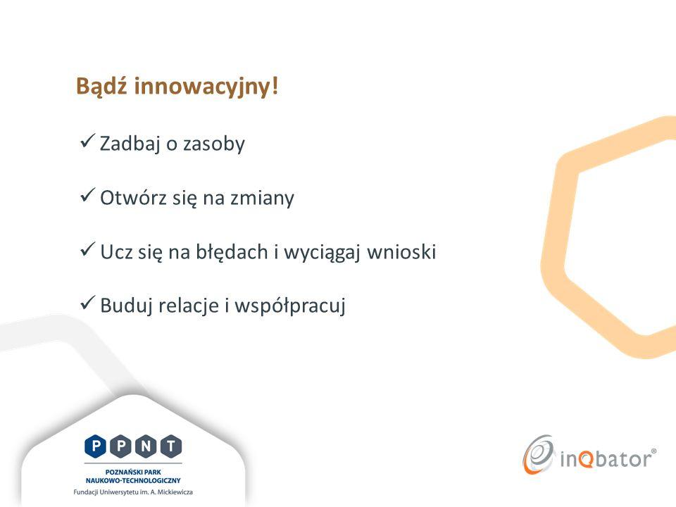 Bądź innowacyjny! Zadbaj o zasoby Otwórz się na zmiany