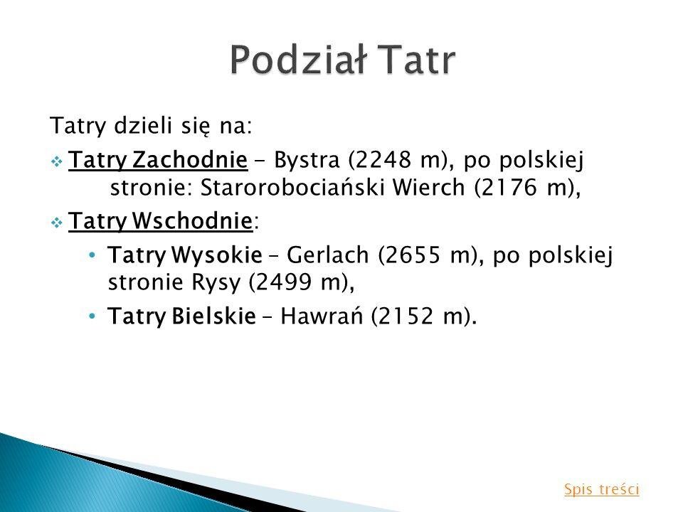 Podział Tatr Tatry dzieli się na:
