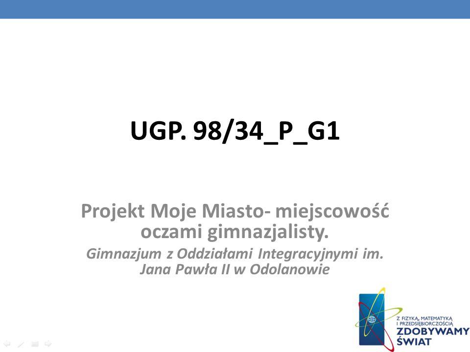 UGP. 98/34_P_G1 Projekt Moje Miasto- miejscowość oczami gimnazjalisty.