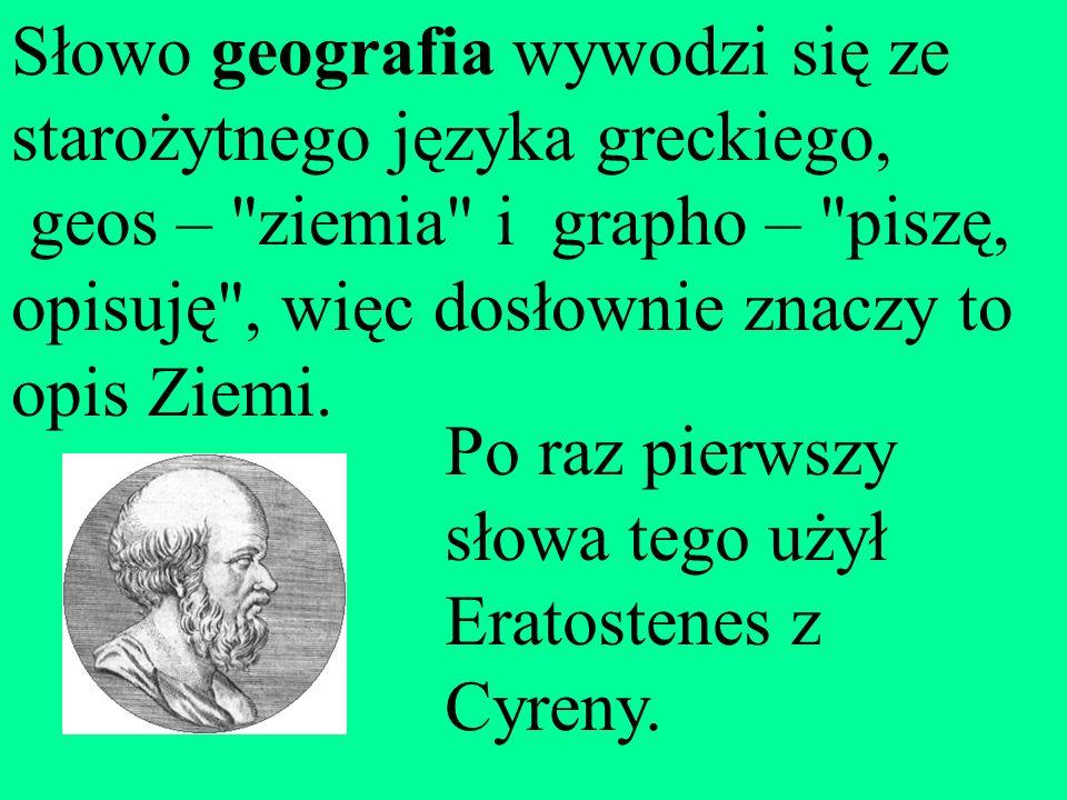 Słowo geografia wywodzi się ze starożytnego języka greckiego,