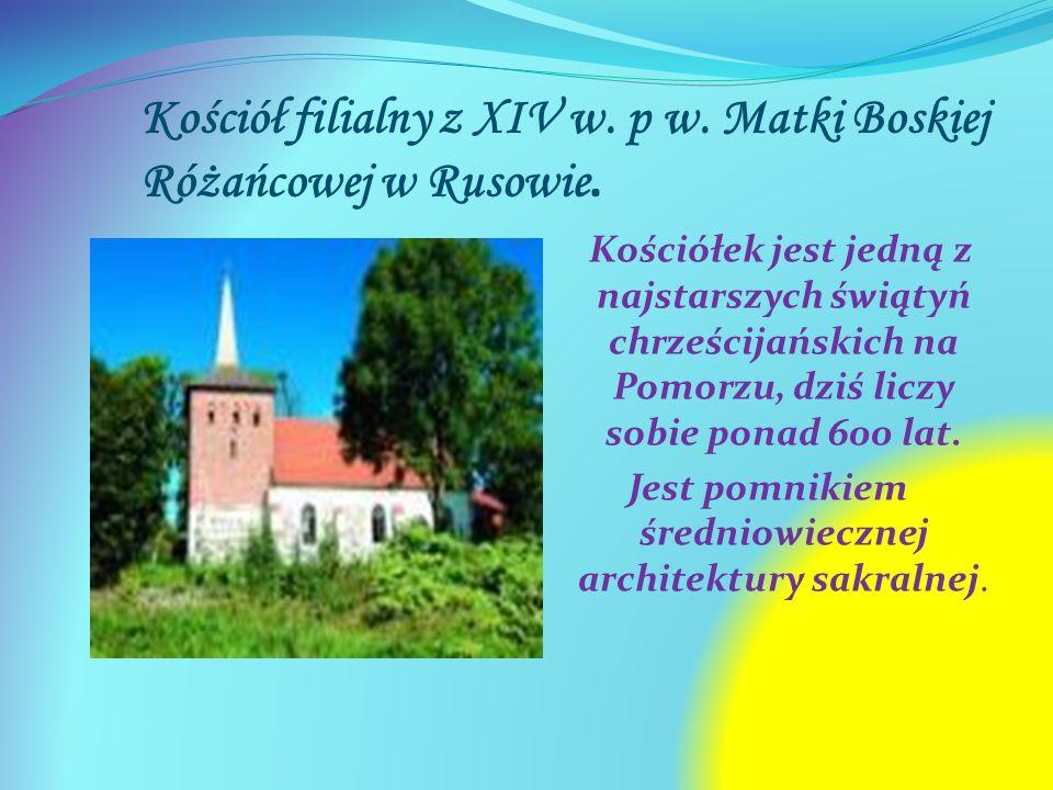 Kościół filialny z XIV w. p w. Matki Boskiej Różańcowej w Rusowie.