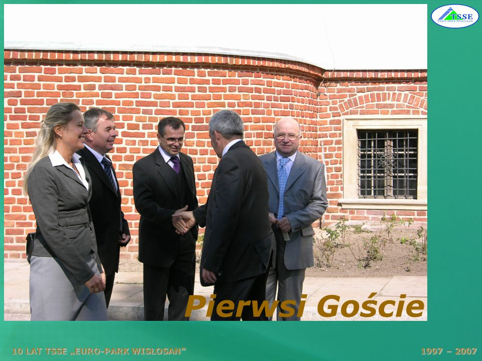 """Pierwsi Goście 10 LAT TSSE """"EURO-PARK WISŁOSAN 1997 – 2007."""