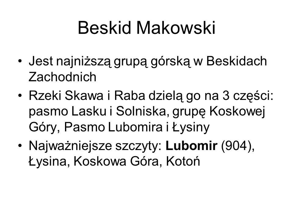 Beskid Makowski Jest najniższą grupą górską w Beskidach Zachodnich