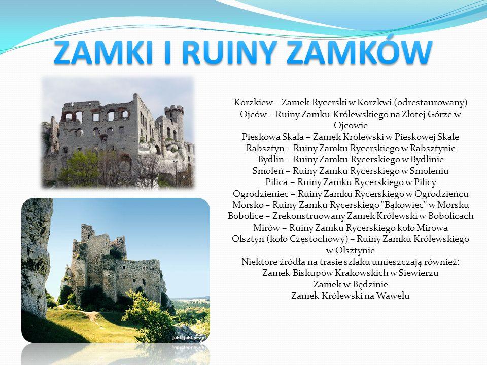 ZAMKI I RUINY ZAMKÓW Korzkiew – Zamek Rycerski w Korzkwi (odrestaurowany) Ojców – Ruiny Zamku Królewskiego na Złotej Górze w.