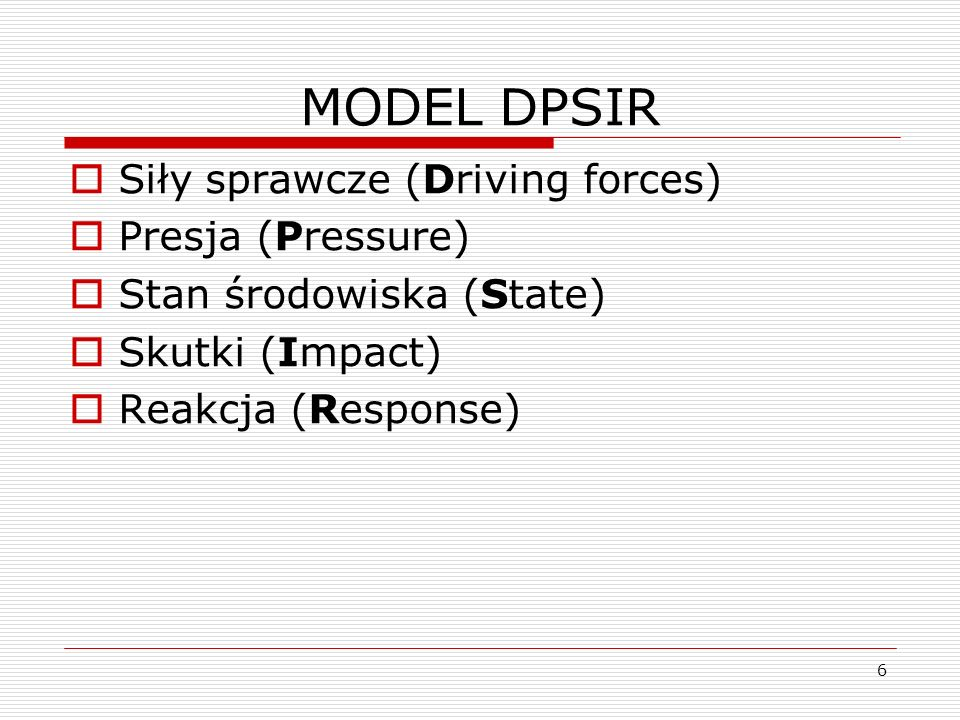 MODEL DPSIR Siły sprawcze (Driving forces) Presja (Pressure)