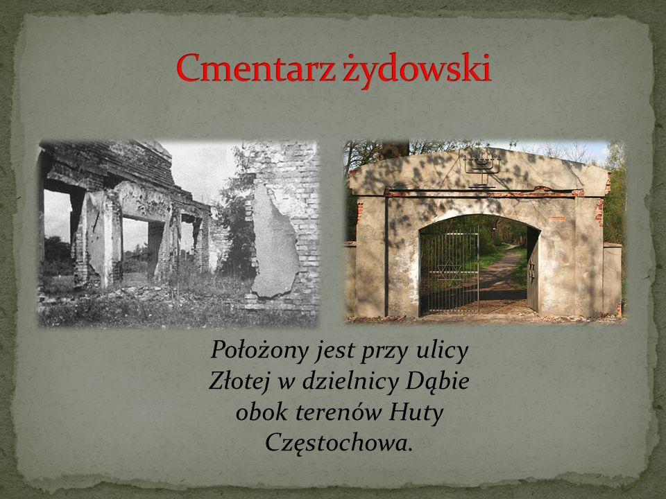 Cmentarz żydowski Położony jest przy ulicy Złotej w dzielnicy Dąbie obok terenów Huty Częstochowa.