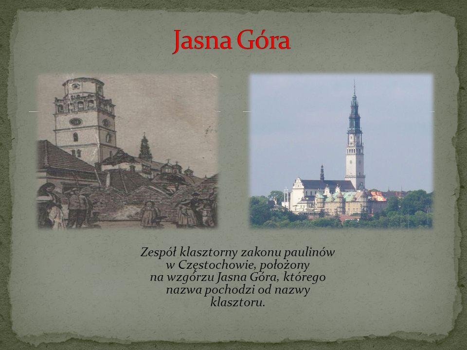 Jasna Góra Zespół klasztorny zakonu paulinów w Częstochowie, położony na wzgórzu Jasna Góra, którego nazwa pochodzi od nazwy klasztoru.