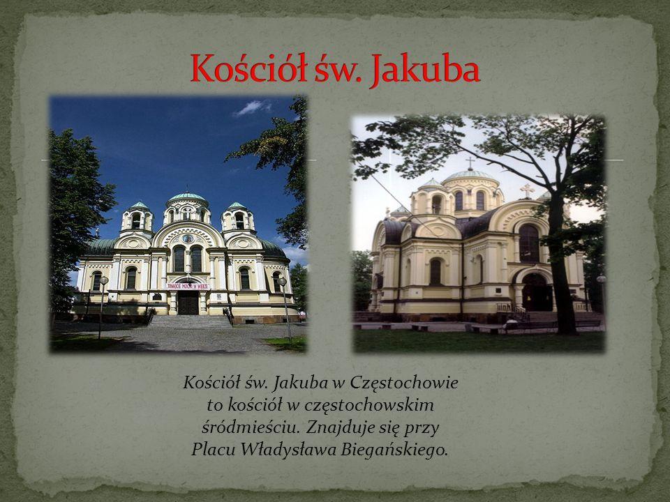 Kościół św. Jakuba Kościół św. Jakuba w Częstochowie to kościół w częstochowskim śródmieściu.