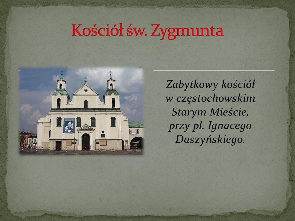 Kościół św. Zygmunta Zabytkowy kościół w częstochowskim Starym Mieście, przy pl.