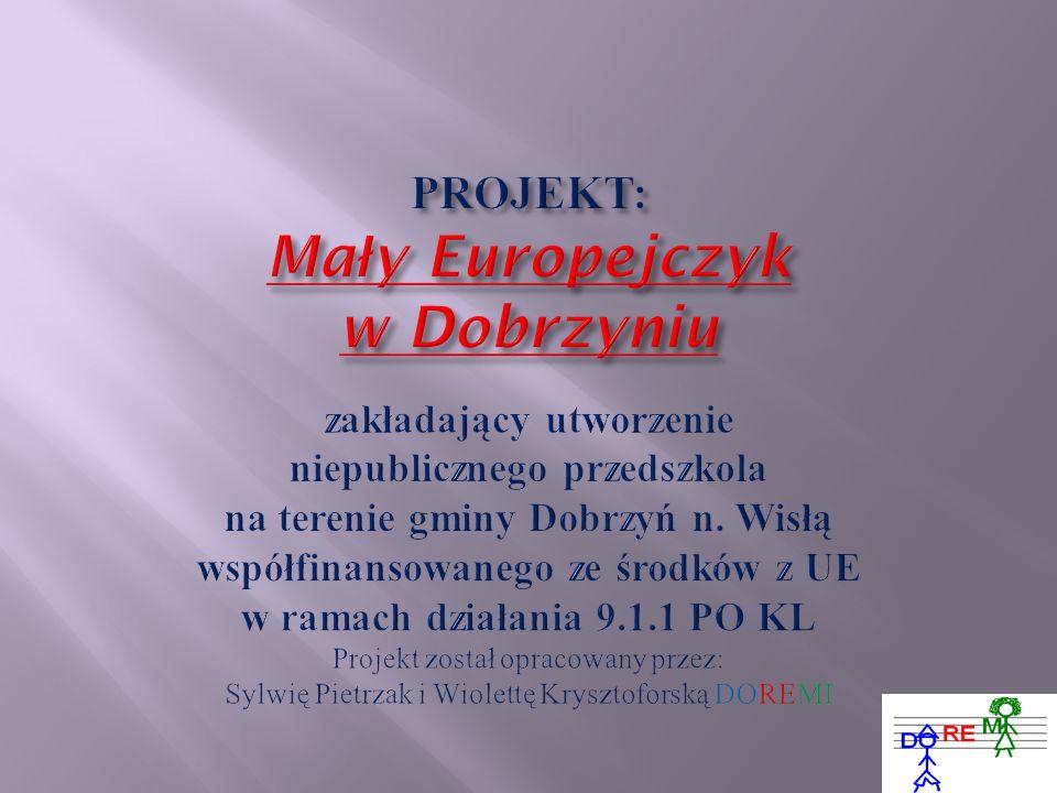 PROJEKT: Mały Europejczyk w Dobrzyniu zakładający utworzenie niepublicznego przedszkola na terenie gminy Dobrzyń n.