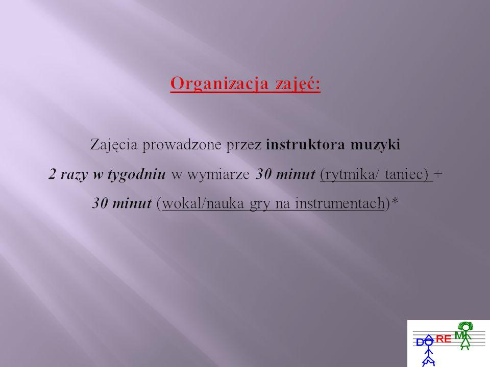 Organizacja zajęć: Zajęcia prowadzone przez instruktora muzyki 2 razy w tygodniu w wymiarze 30 minut (rytmika/ taniec) + 30 minut (wokal/nauka gry na instrumentach)*