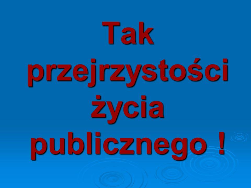 Tak przejrzystości życia publicznego !