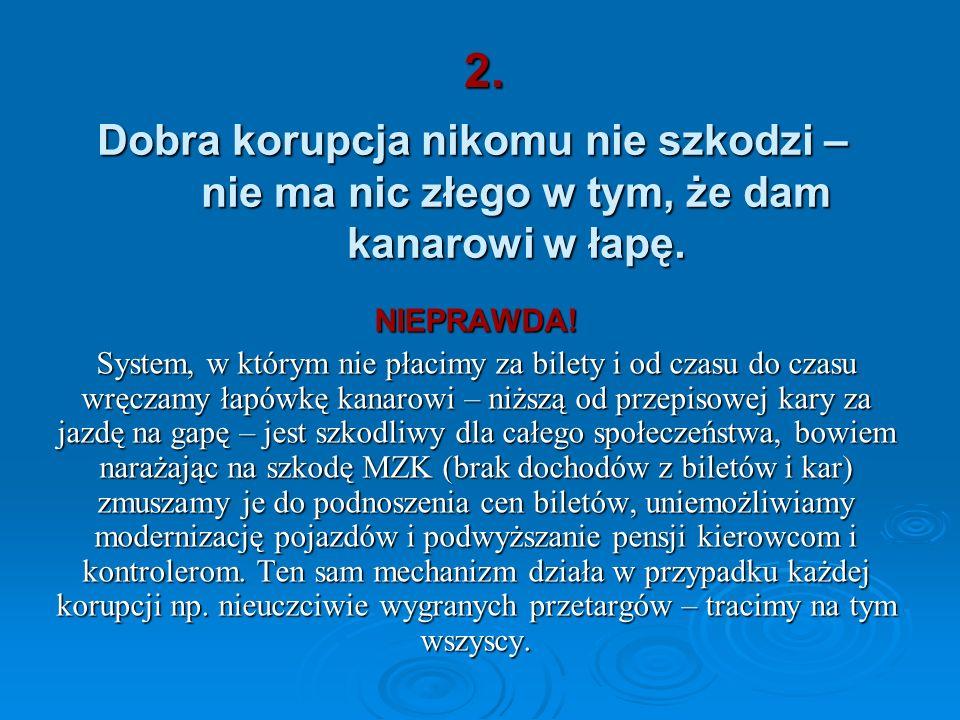 2. Dobra korupcja nikomu nie szkodzi – nie ma nic złego w tym, że dam kanarowi w łapę. NIEPRAWDA!
