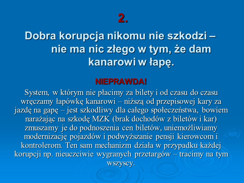 2.Dobra korupcja nikomu nie szkodzi – nie ma nic złego w tym, że dam kanarowi w łapę. NIEPRAWDA!
