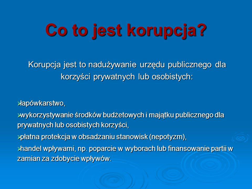 Co to jest korupcja Korupcja jest to nadużywanie urzędu publicznego dla korzyści prywatnych lub osobistych: