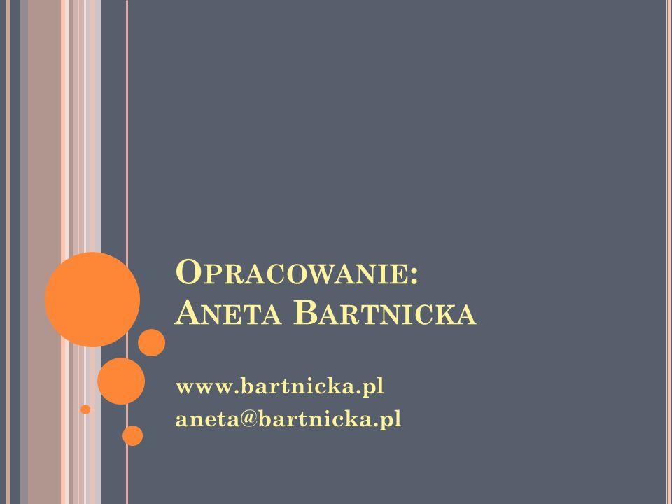 Opracowanie: Aneta Bartnicka