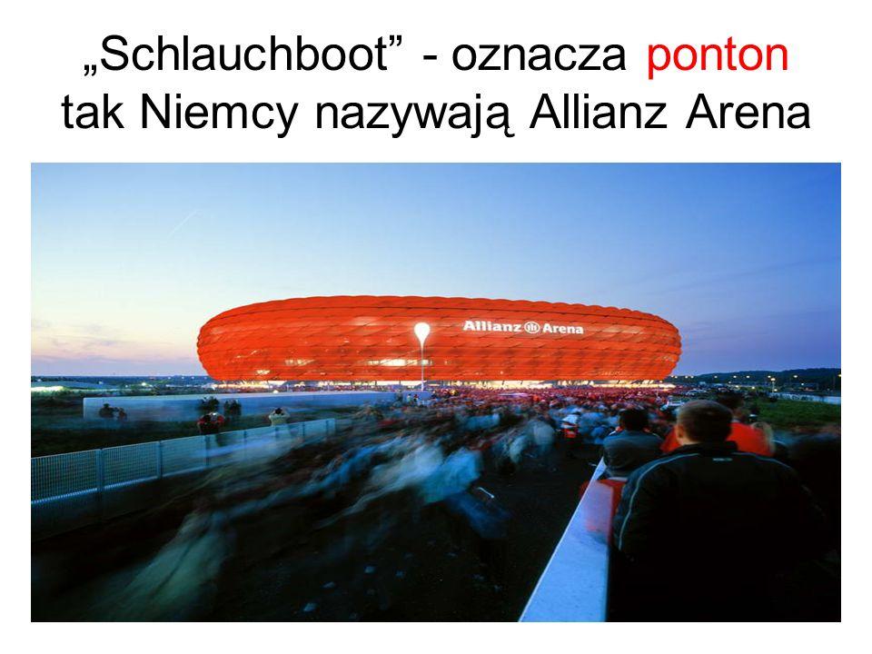 """""""Schlauchboot - oznacza ponton tak Niemcy nazywają Allianz Arena"""