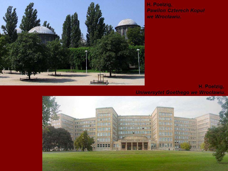 H. Poelzig, Pawilon Czterech Kopuł we Wrocławiu. H. Poelzig, Uniwersytet Goethego we Wrocławiu.