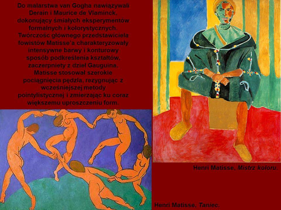 Do malarstwa van Gogha nawiązywali Derain i Maurice de Vlaminck, dokonujący śmiałych eksperymentów formalnych i kolorystycznych. Twórczośc głównego przedstawiciela fowistów Matisse'a charakteryzowały intensywne barwy i konturowy sposób podkreślenia kształtów, zaczerpniety z dzieł Gauguina. Matisse stosował szerokie pociągnięcia pędzla, rezygnując z wcześniejszej metody pointylistycznej i zmierzając ku coraz większemu uproszczeniu form.