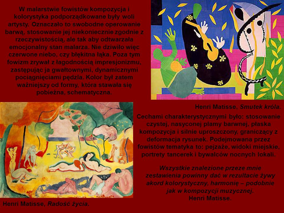 W malarstwie fowistów kompozycja i kolorystyka podporządkowane były woli artysty. Oznaczało to swobodne operowanie barwą, stosowanie jej niekoniecznie zgodnie z rzeczywistością, ale tak aby odtwarzała emocjonalny stan malarza. Nie dziwiło więc czerwone niebo, czy błękitna łąka. Poza tym fowizm zrywał z łagodnością impresjonizmu, zastępując ja gwałtownymi, dynamicznymi pociągnięciami pędzla. Kolor był zatem ważniejszy od formy, która stawała się pobieżna, schematyczna.