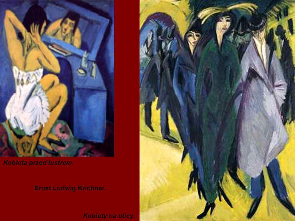 Kobieta przed lustrem. Ernst Ludwig Kirchner. Kobiety na ulicy.