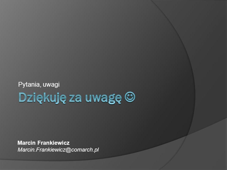 Dziękuję za uwagę  Pytania, uwagi Marcin Frankiewicz