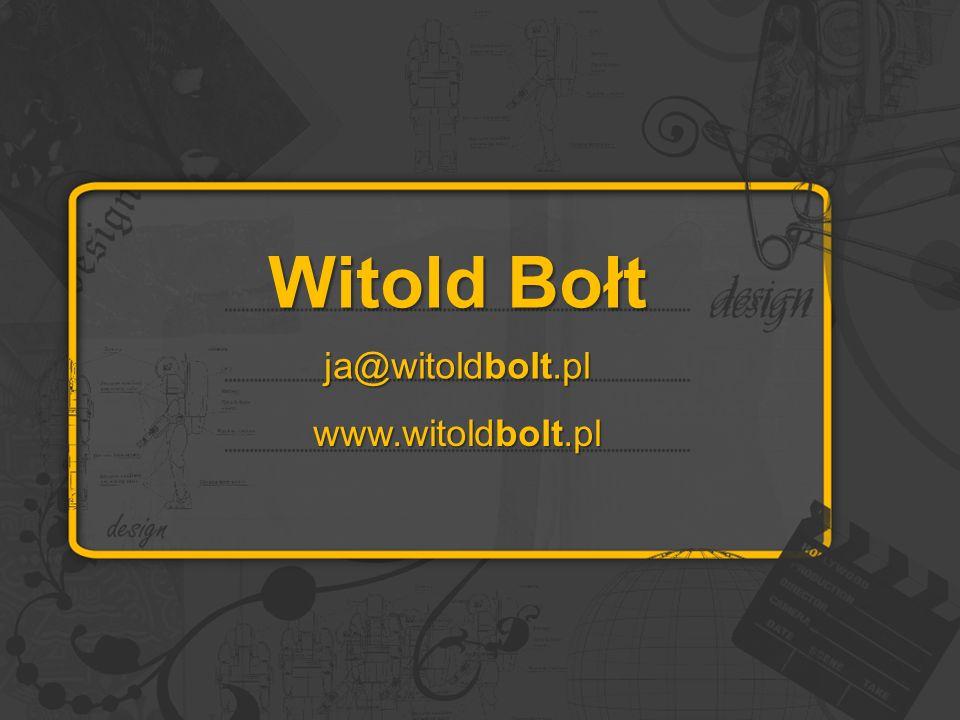 Witold Bołt ja@witoldbolt.pl www.witoldbolt.pl
