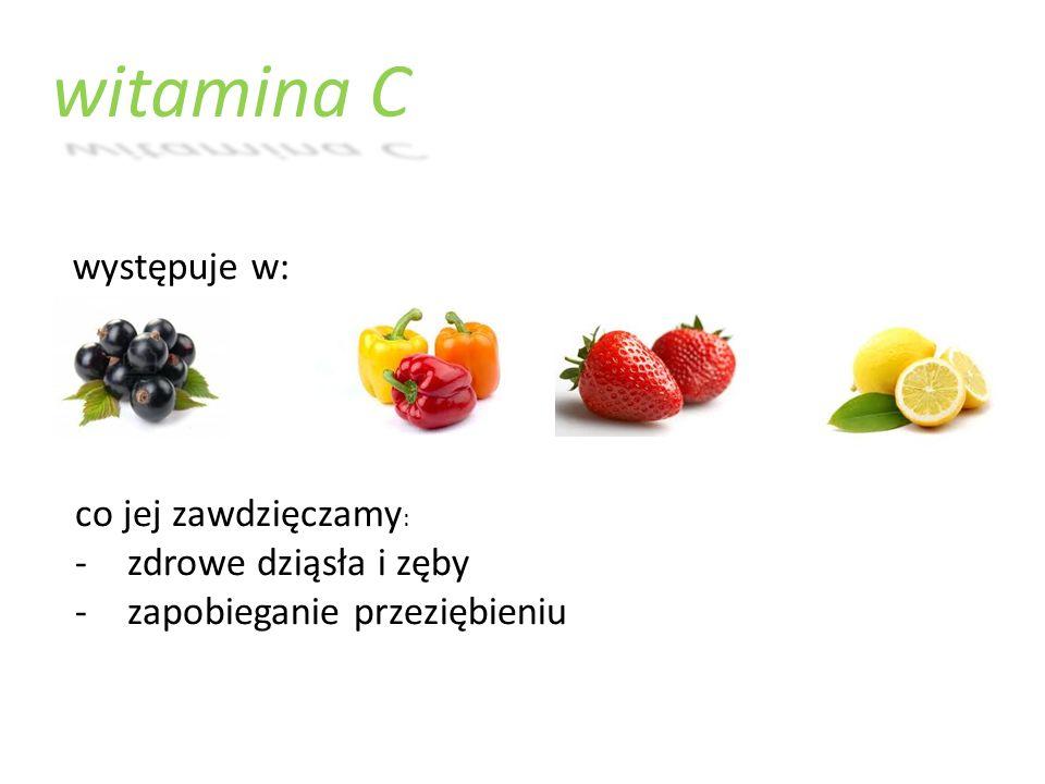 witamina C występuje w: co jej zawdzięczamy: zdrowe dziąsła i zęby