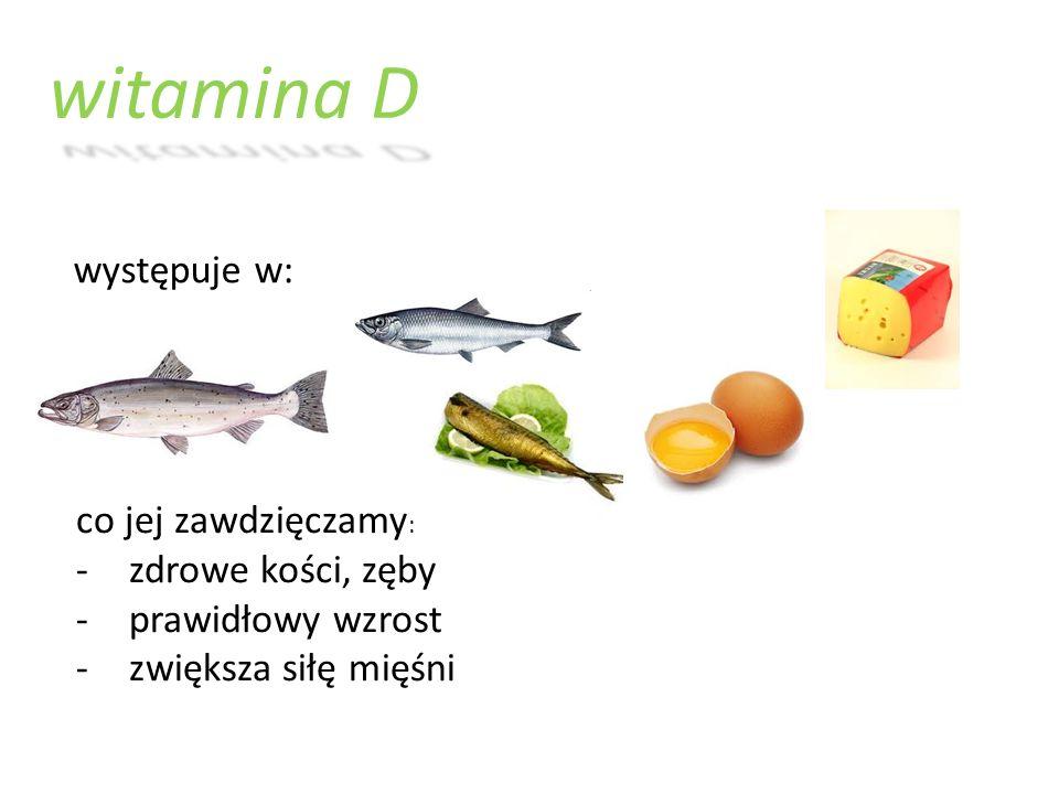 witamina D występuje w: co jej zawdzięczamy: zdrowe kości, zęby