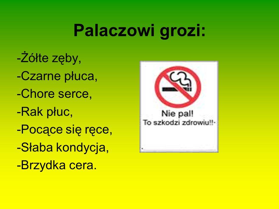 Palaczowi grozi: -Żółte zęby, -Czarne płuca, -Chore serce, -Rak płuc,