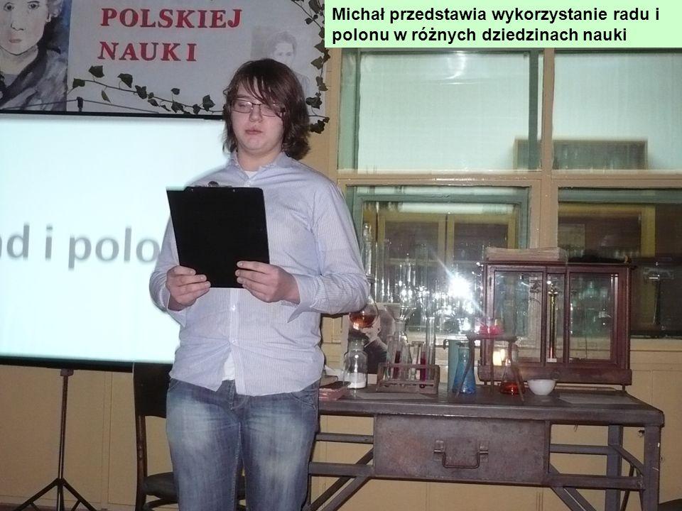 Michał przedstawia wykorzystanie radu i polonu w różnych dziedzinach nauki