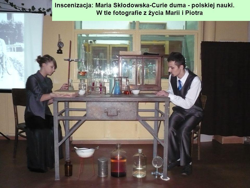 Inscenizacja: Maria Skłodowska-Curie duma - polskiej nauki.