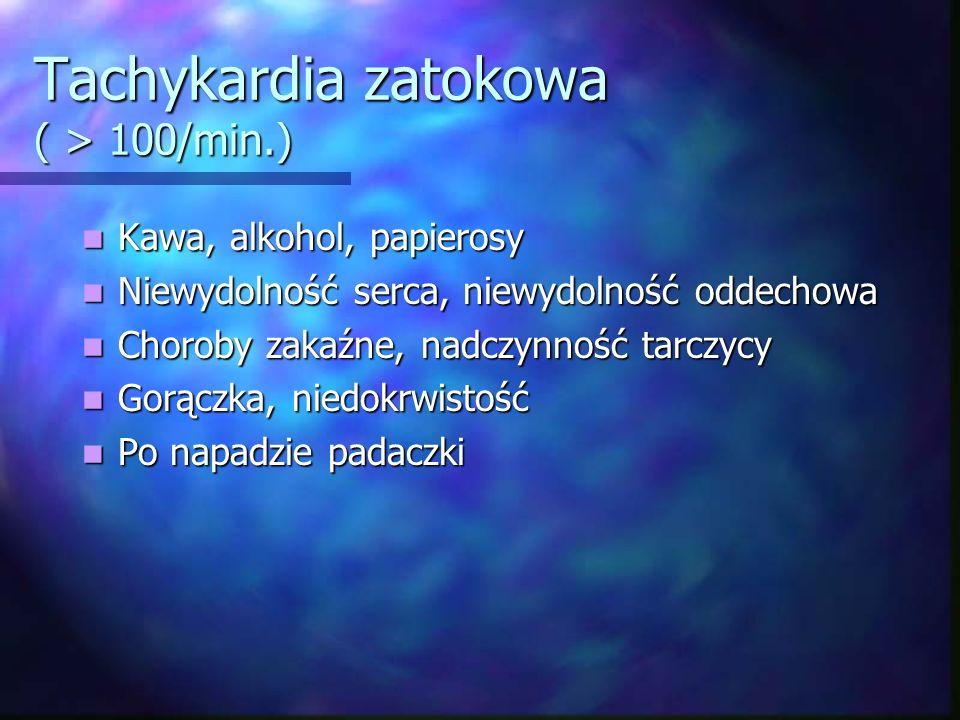 Tachykardia zatokowa ( > 100/min.)