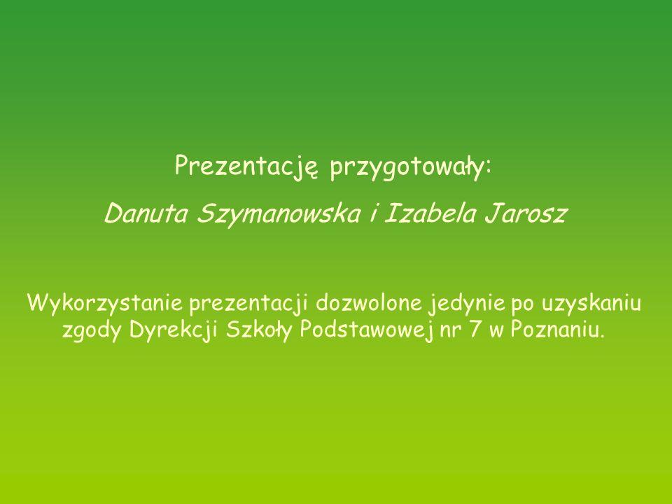 Prezentację przygotowały: Danuta Szymanowska i Izabela Jarosz