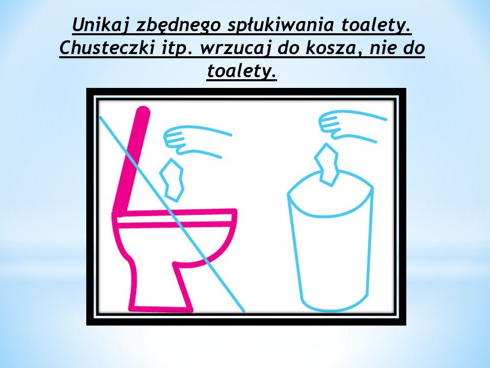 Unikaj zbędnego spłukiwania toalety. Chusteczki itp