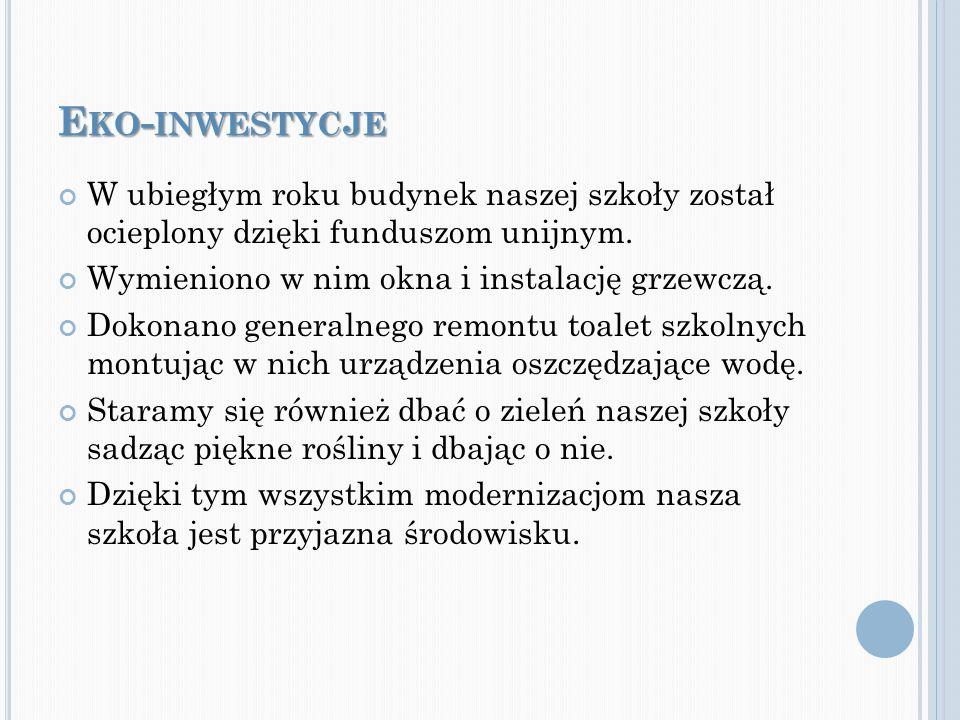 Eko-inwestycje W ubiegłym roku budynek naszej szkoły został ocieplony dzięki funduszom unijnym. Wymieniono w nim okna i instalację grzewczą.