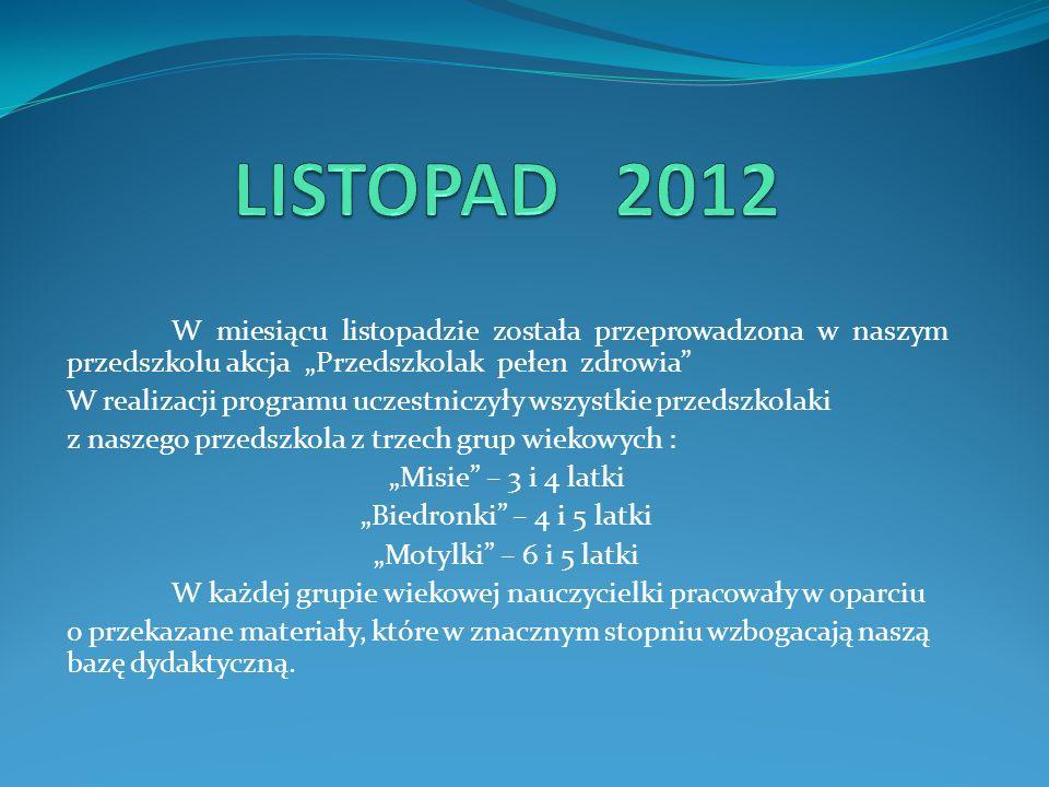 """LISTOPAD 2012 W miesiącu listopadzie została przeprowadzona w naszym przedszkolu akcja """"Przedszkolak pełen zdrowia"""