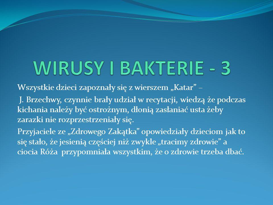 """WIRUSY I BAKTERIE - 3 Wszystkie dzieci zapoznały się z wierszem """"Katar –"""