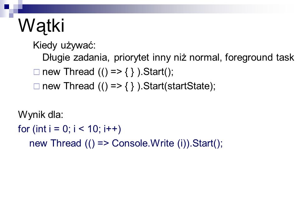Wątki Kiedy używać: Długie zadania, priorytet inny niż normal, foreground task. new Thread (() => { } ).Start();