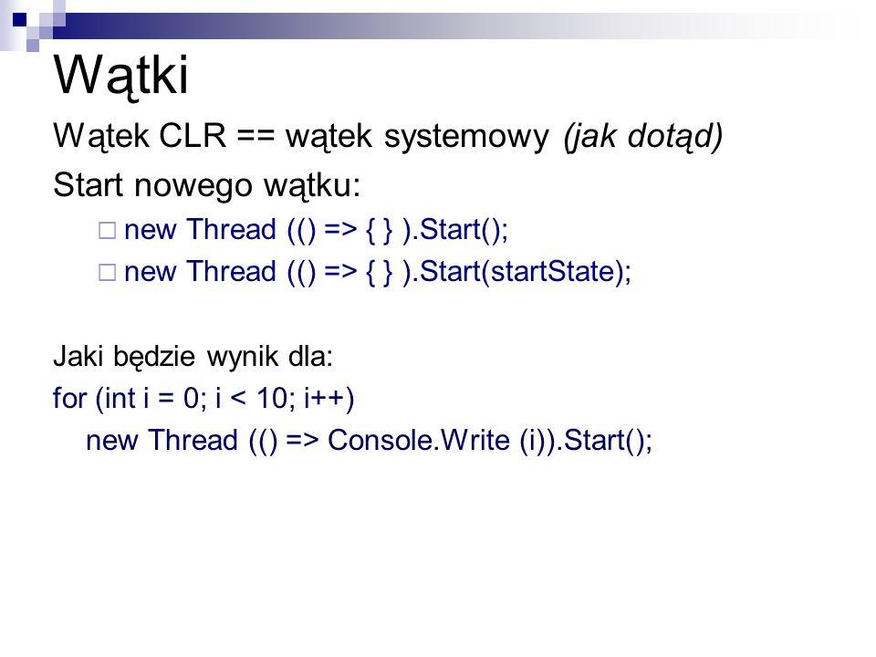 Wątki Wątek CLR == wątek systemowy (jak dotąd) Start nowego wątku:
