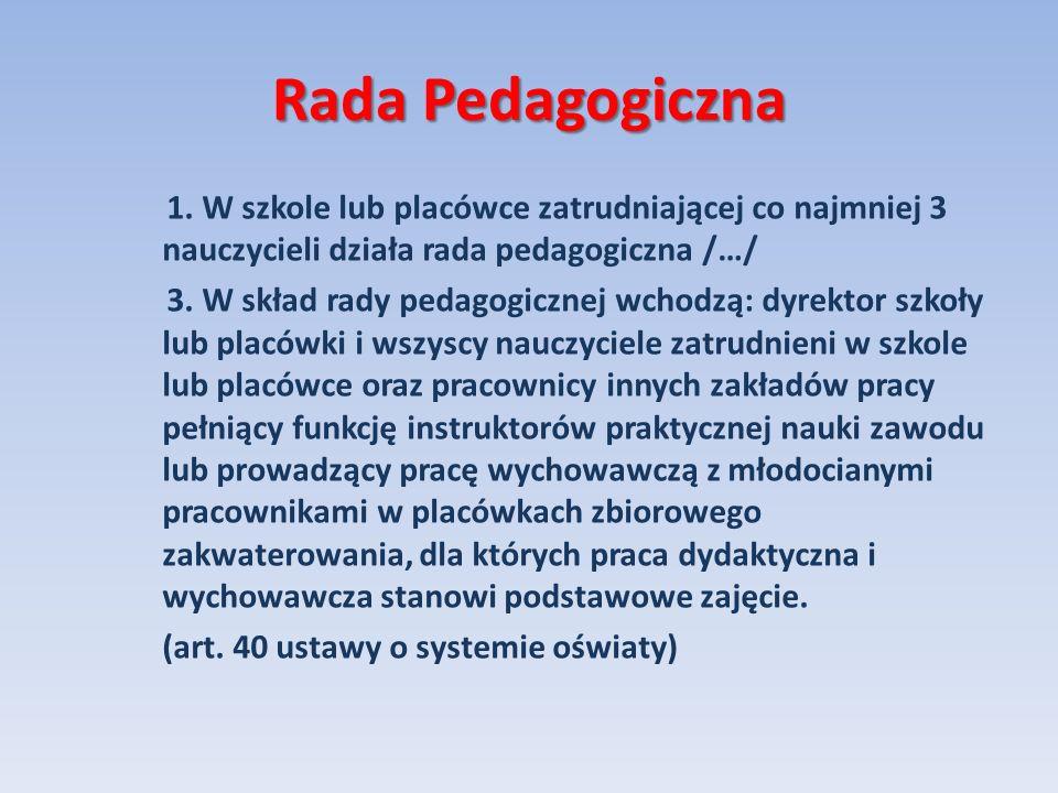 Rada Pedagogiczna1. W szkole lub placówce zatrudniającej co najmniej 3 nauczycieli działa rada pedagogiczna /…/